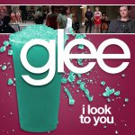 Glee - I Look To You