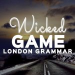 London Grammar - Wicked Game