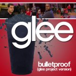 The Glee Project - Bulletproof